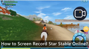 How to Screen Record Star Stable Online?