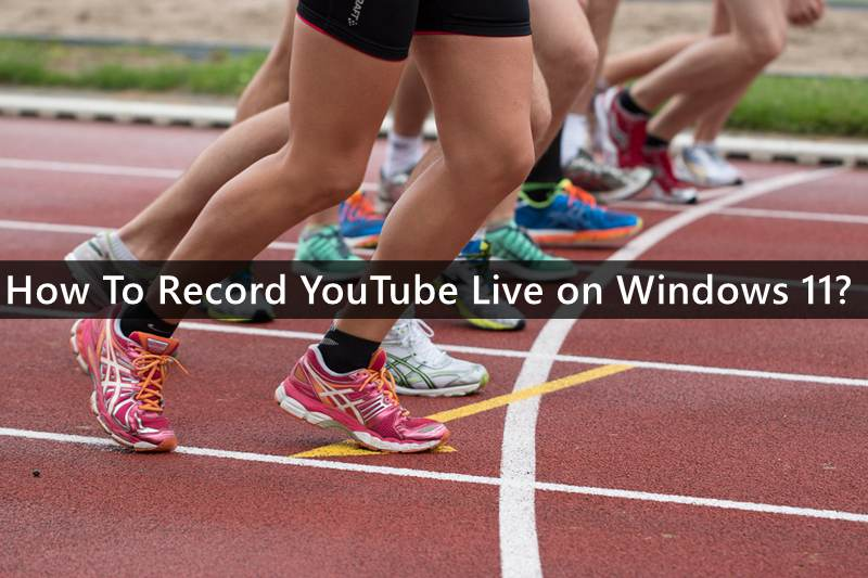 How To Record YouTube Live on Windows 11?