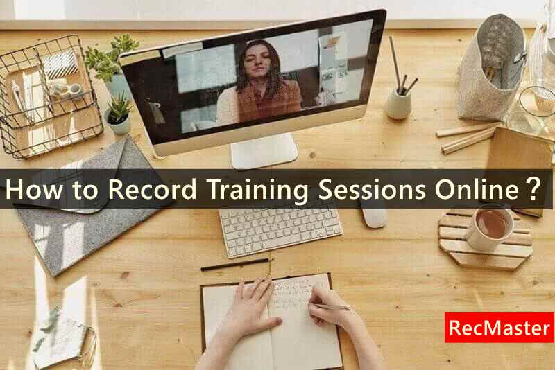 How to Record Training Sessions Online?