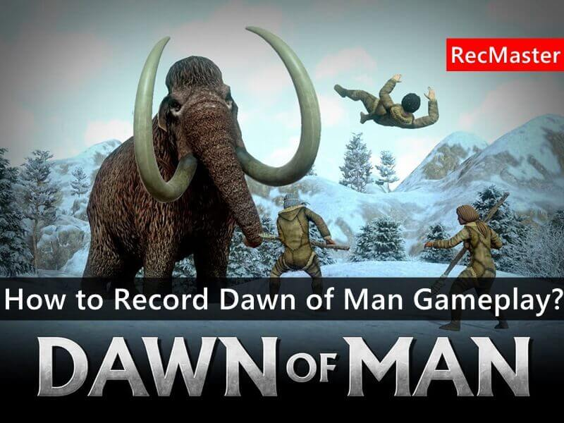 How to Record Dawn of Man Gameplay?