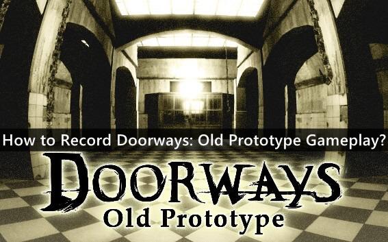 How to Record Doorways: Old Prototype Gameplay?