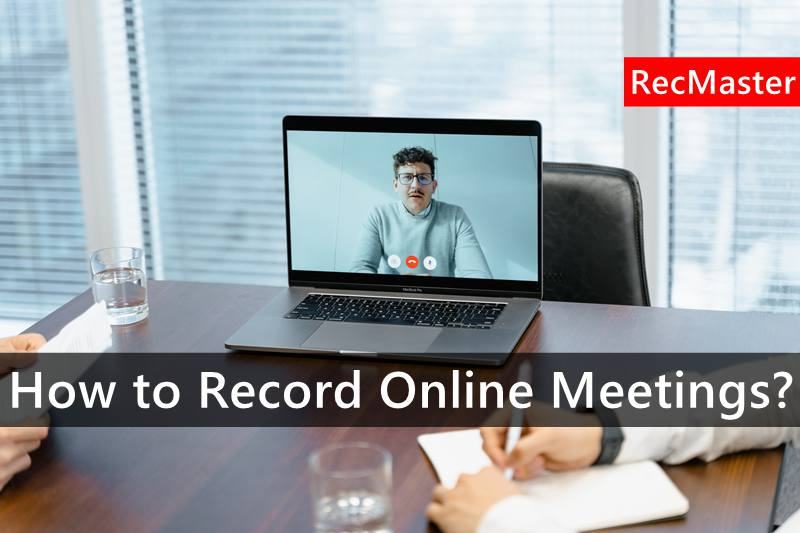 How to Record Online Meetings?