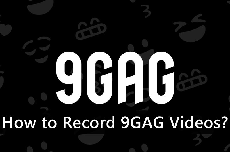 How to Record 9GAG Videos?