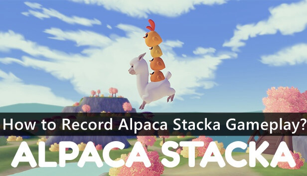 How to Record Alpaca Stacka Gameplay?