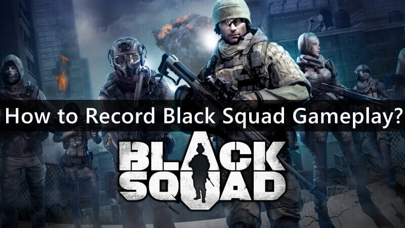 How to Record Black Squad Gameplay?