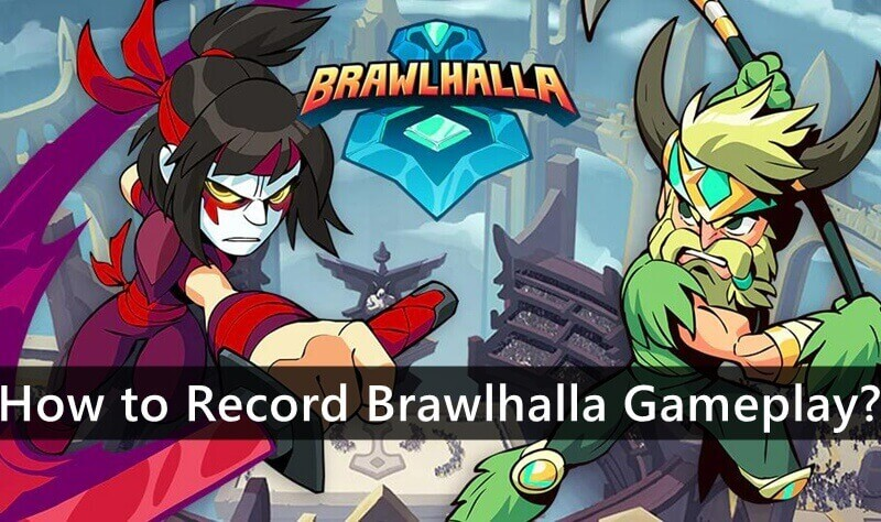 How to Record Brawlhalla Gameplay?