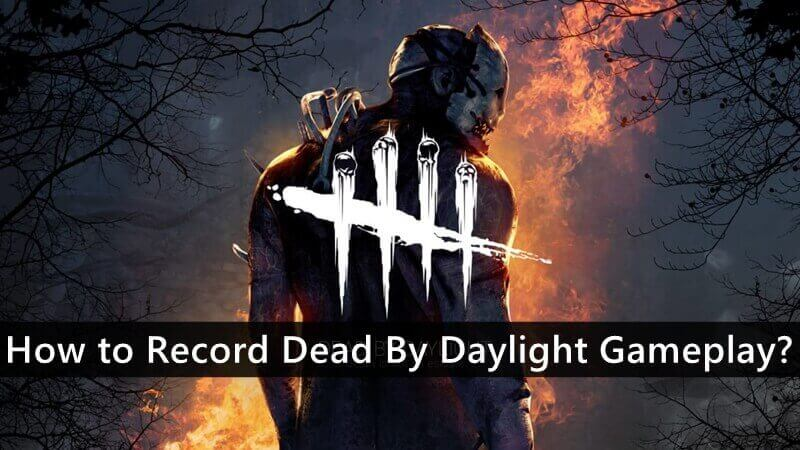How to Record Dead By Daylight Gameplay?