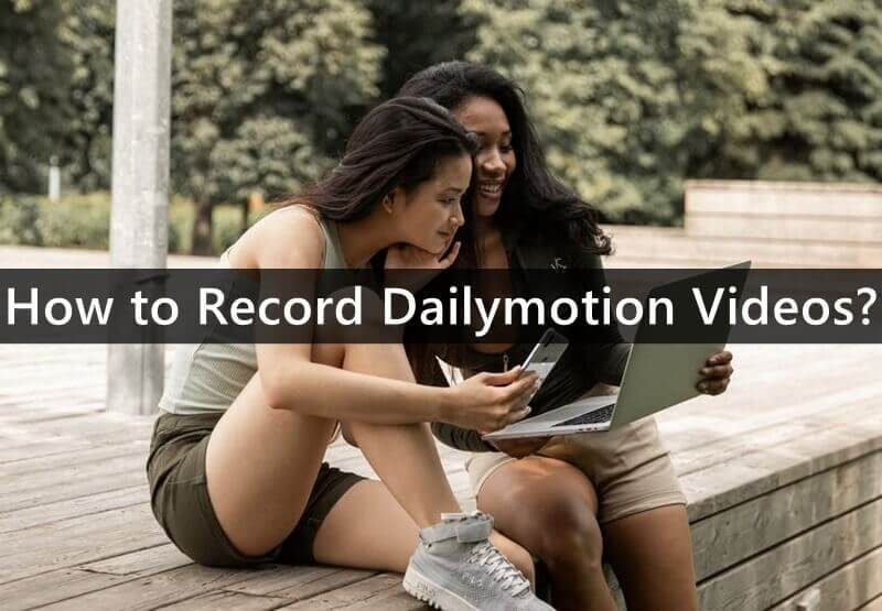 How to Record Dailymotion Videos?