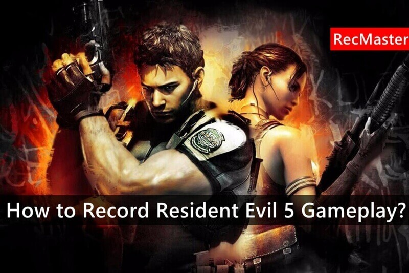 How to Record Resident Evil 5 Gameplay?