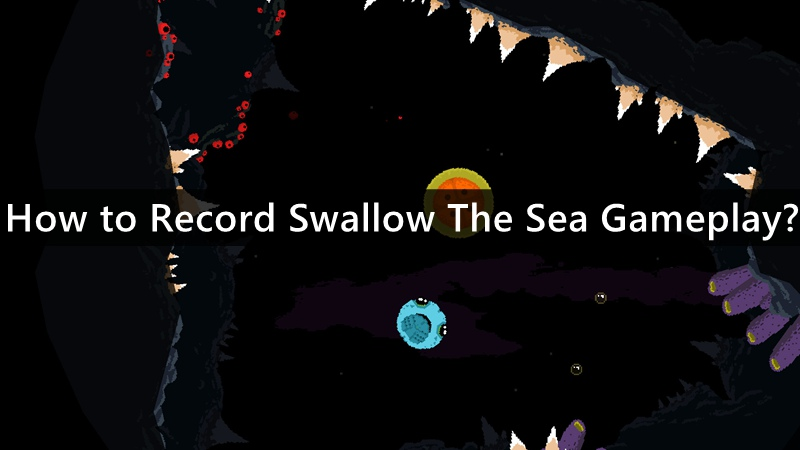 How to Record Swallow The Sea Gameplay?
