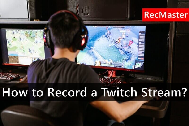 How to Record a Twitch Stream?