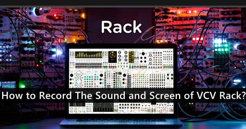 How to Record The Sound and Screen of VCV Rack?