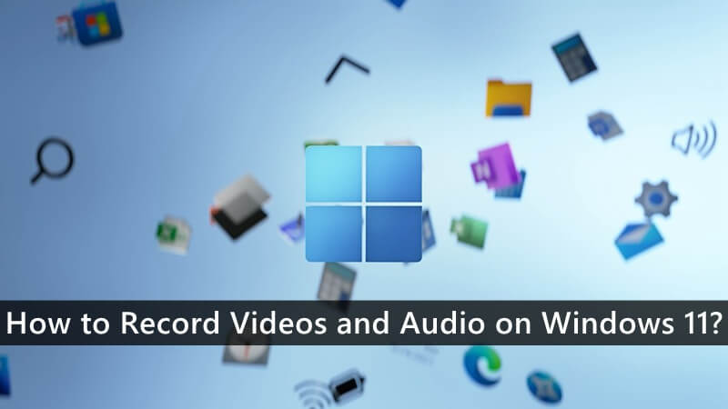 How to Record Videos and Audio on Windows 11?
